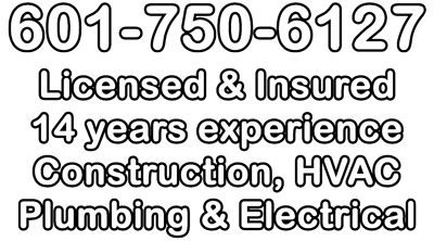 601-750-6127 Licensed & Insured 14 years experience Construction, HVAC Plumbing & Electrical